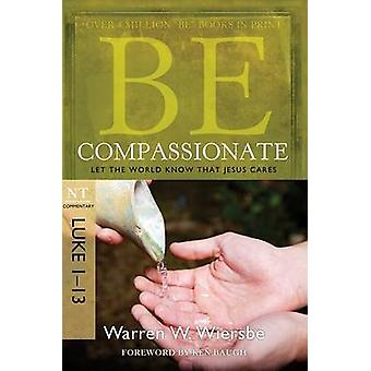 Be Compassionate ( Luke 1- 13 ) - Let the World Know That Jesus Cares