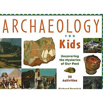 Archaeology for Kids - Uncovering the Mysteries of Our Past - 25 Activ