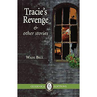 Tracie's Revenge & Other Stories by Wade Bell - 9781550713657 Book