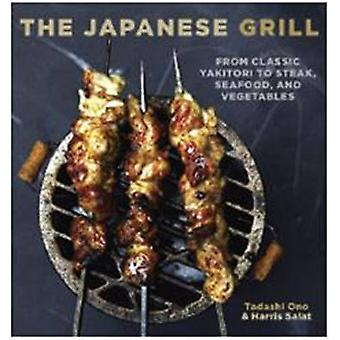The Japanese Grill - From Classic Yakitori to Steak - Seafood - and Ve