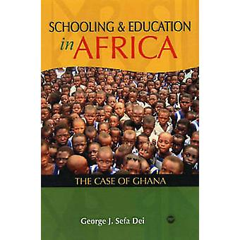 Schooling and Education in Africa by George J. Sefa Dei - 97815922100