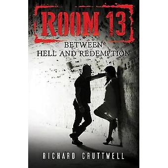 Room 13 - Between Hell and Redemption by Richard Cruttwell - 978178693