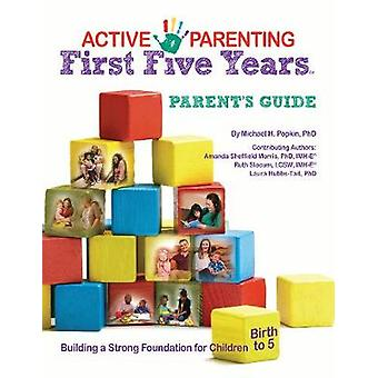 Active Parenting - First Five Years Parent's Guide by Michael Popkin -