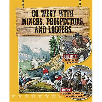 Go West with Miners, Prospectors, and Loggers (Go West! Travel to the Wild Frontier)