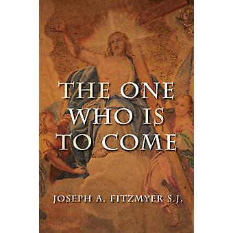 The One Who is to Come by Joseph A. Fitzmyer - 9780802840134 Book