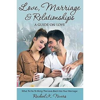 Love Marriage and Relationships A Guide on Love by Nevers & Rachael K.