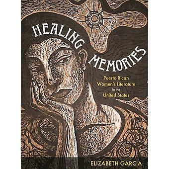 Healing Memories by Elizabeth Garcia