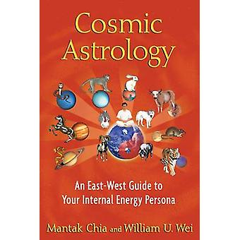 Cosmic Astrology An EastWest Guide to Your Internal Energy Persona par Mantak et William U Wei