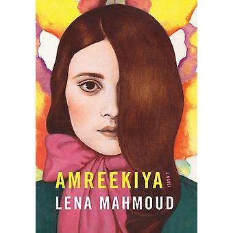 Amreekiya  A Novel by Lena Mahmoud