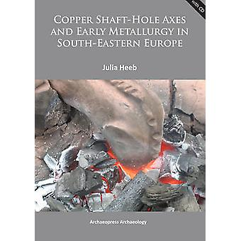 Copper Shaft-Hole Axes and Early Metallurgy in South-Eastern Europe -