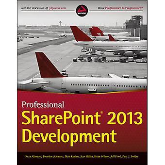 Professional SharePoint 2013 Development by Alirezaei & RezaSchwartz & BrendonRanlett & MattHillier & ScotWilson & BrianFried & JeffSwider & Paul