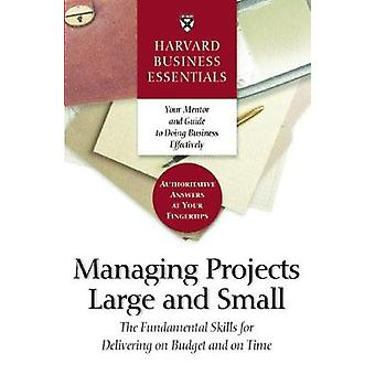 Harvard Business Essentials Managing Projects Large and Small  The Fundamental Skills for Delivering on Budget and on Time by Compiled by Harvard Business School Press