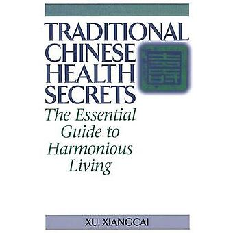 Traditional Chinese Health Secrets  The Essential Guide to Harmonious Living by Xiangcai Xu