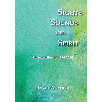 Sights Sounds and Spirit by Folds & David A.