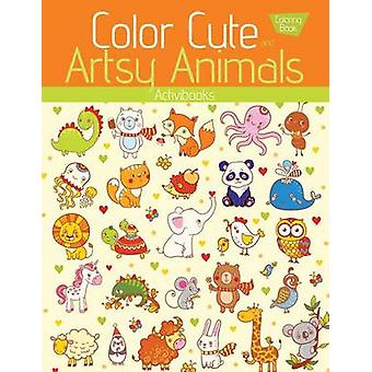 Color Cute and Artsy Animals Coloring Book by Activibooks