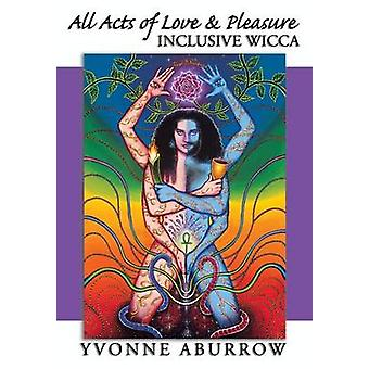 All Acts of Love  Pleasure Inclusive Wicca by Aburrow & Yvonne