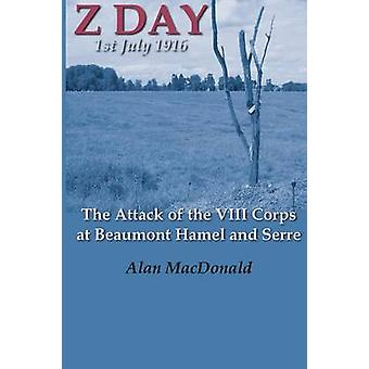 Z Day 1st July 1916  The Attack of the VIII Corps at Beaumont Hamel and Serre by MacDonald & Alan