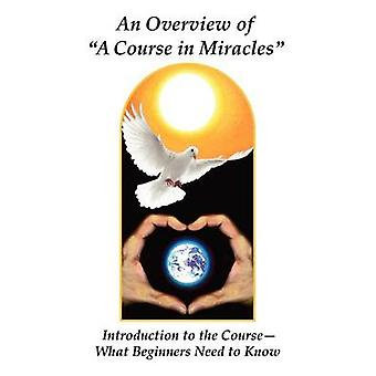 An Overview of a Course in Miracles Introduction to the CourseWhat Beginners Need to Know by Giacobbe & Donald James