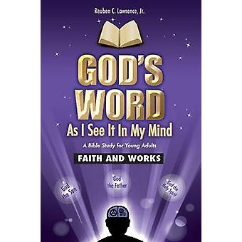 Gods Word As I See It In My Mind Faith and Work by Lawrence & Jr. Reuben C.