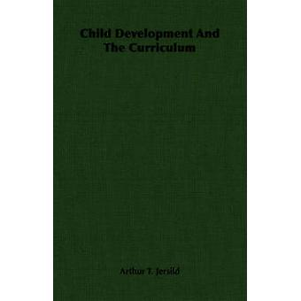 Child Development And The Curriculum by Jersild & Arthur T.