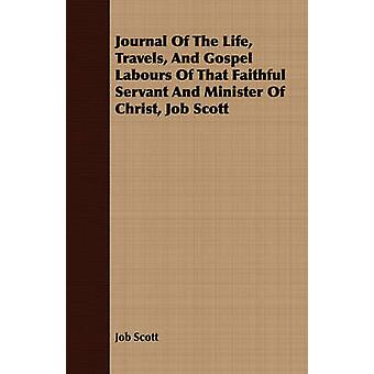 Journal Of The Life Travels And Gospel Labours Of That Faithful Servant And Minister Of Christ Job Scott by Scott & Job