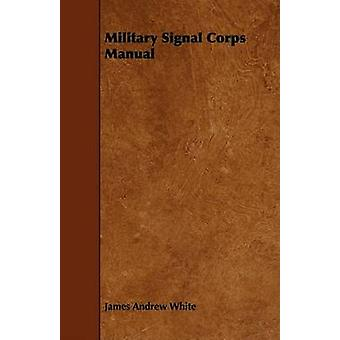 Military Signal Corps Manual by White & James Andrew