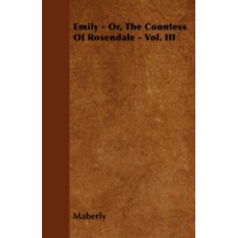 Emily  Or The Countess Of Rosendale  Vol. III by Maberly