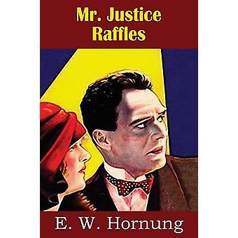 Mr. Justice Raffles by Hornung & E. W.