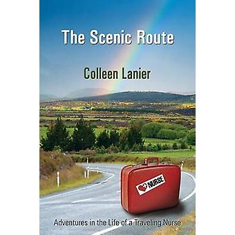 The Scenic Route Adventures in the Life of a Traveling Nurse by Lanier & Colleen