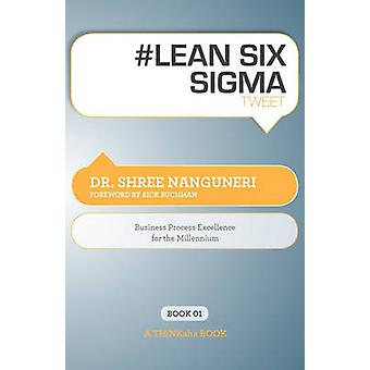 Lean Six SIGMA Tweet Book01 Business Process Excellence for the Millennium by Nanguneri & Shree