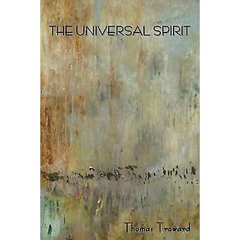 The Universal Spirit by Troward & Thomas