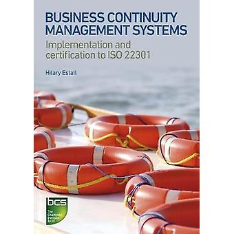 Business Continuity Management Systems Implementation and Certification to ISO 22301 by Estall & Hilary