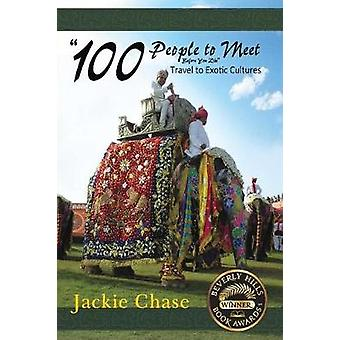 100 People to Meet Before You Die Travel to Exotic Cultures by Chase & Jackie