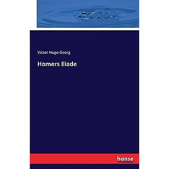 Homers Iliade by Georg & Victor Hugo