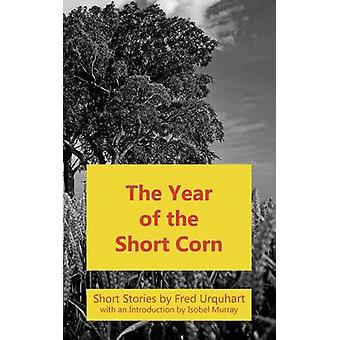 The Year of the Short Corn and Other Stories by Urquhart & Fred