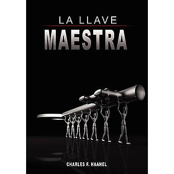 La Llave Maestra  The Master Key System by Charles F. Haanel by Haanel & Charles F.