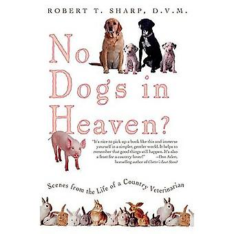 No Dogs in Heaven? - Scenes from the Life of a Country Veterinarian by