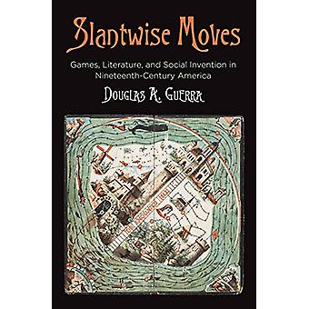 Slantwise Moves - Games - Literature - and Social Invention in Ninetee