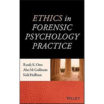 Ethics in Forensic Psychology Practice by Alan M. Goldstein - Randy K