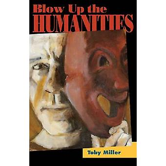 Blow Up the Humanities by Toby Miller - 9781439909829 Book