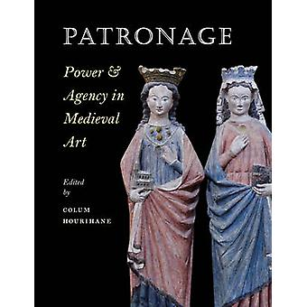 Patronage - Power - and Agency in Medieval Art by Colum Hourihane - 9