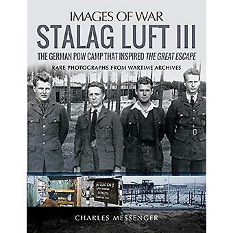 Stalag Luft III - Rare Photographs from Wartime Archives by Charles Me