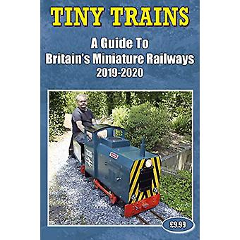 Tiny Trains - a Guide to Britain's Miniature Railways 2019-2020 by St