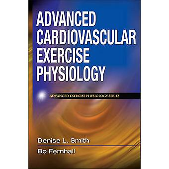 Advanced Cardiovascular Exercise Physiology by Denise L Smith & Bo Fernhall