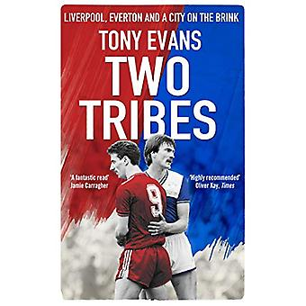 Two Tribes - Liverpool - Everton and a City on the Brink by Tony Evans
