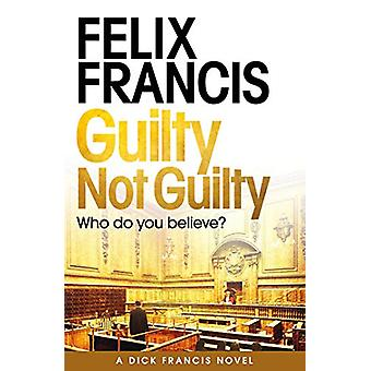 Guilty Not Guilty by Felix Francis - 9781471173165 Book