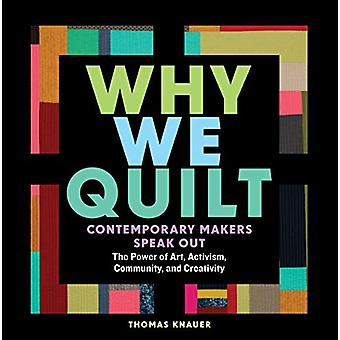 Why We Quilt - Contemporary Makers Speak Out about the Power of Art -