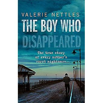 The Boy Who Disappeared by Valerie Nettles - 9781789460711 Book