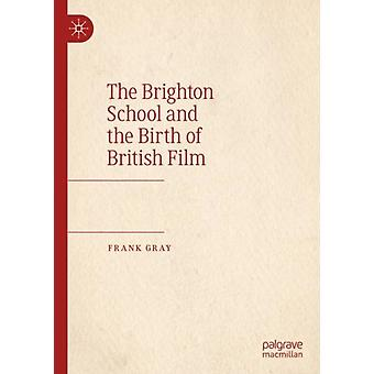 The Brighton School and the Birth of British Film by Gray & Frank
