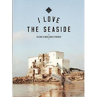 I Love the Seaside The surf  travel guide to Morocco by Alexandra Gossink